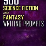 Cover Reveal for 500 Science Fiction and Fantasy Writing Prompts