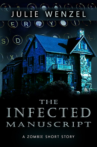 The Infected Manuscript Zombie Short Story Julie Wenzel